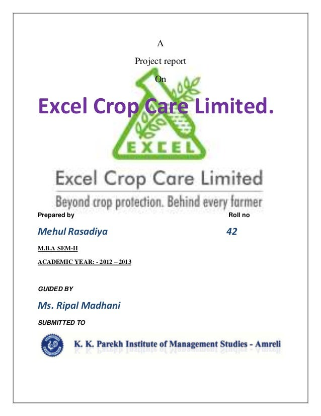 AProject reportOnExcel Crop Care Limited.Prepared by Roll noMehul Rasadiya 42M.B.A SEM-IIACADEMIC YEAR: - 2012 – 2013GUIDE...