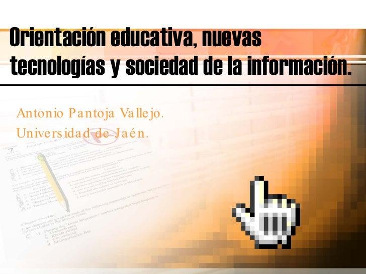 Orientación educativa, nuevas tecnologías y sociedad de la información. Antonio Pantoja Vallejo. Universidad de Jaén.