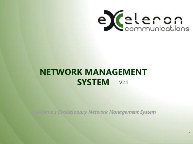NETWORK MANAGEMENT SYSTEM V2.1  Exceleron's Evolutionary Network Management System  TM
