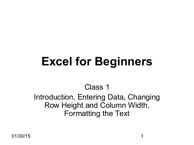 01/30/15 1 Excel for Beginners Class 1 Introduction, Entering Data, Changing Row Height and Column Width, Formatting the T...