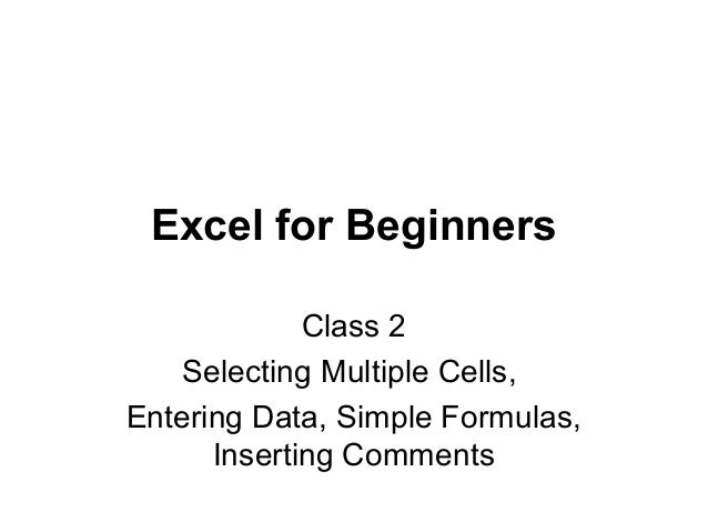 Excel for Beginners Class 2 Selecting Multiple Cells, Entering Data, Simple Formulas, Inserting Comments