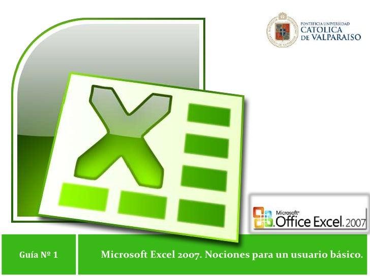 Microsoft Excel 2007. Nociones para un usuario básico.<br />Guía Nº 1<br />