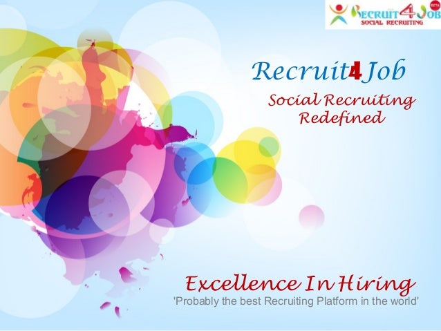 Recruit4Job Social Recruiting Redefined Excellence In Hiring 'Probably the best Recruiting Platform in the world'
