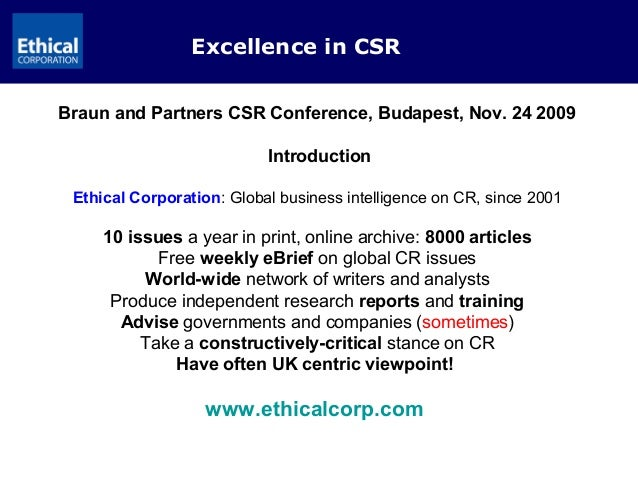 Excellence in CSR Braun and Partners CSR Conference, Budapest, Nov. 24 2009 Introduction Ethical Corporation: Global busin...