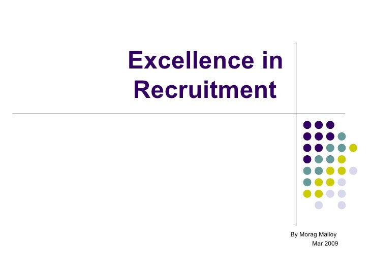Excellence in Recruitment  By Morag Malloy  Mar 2009
