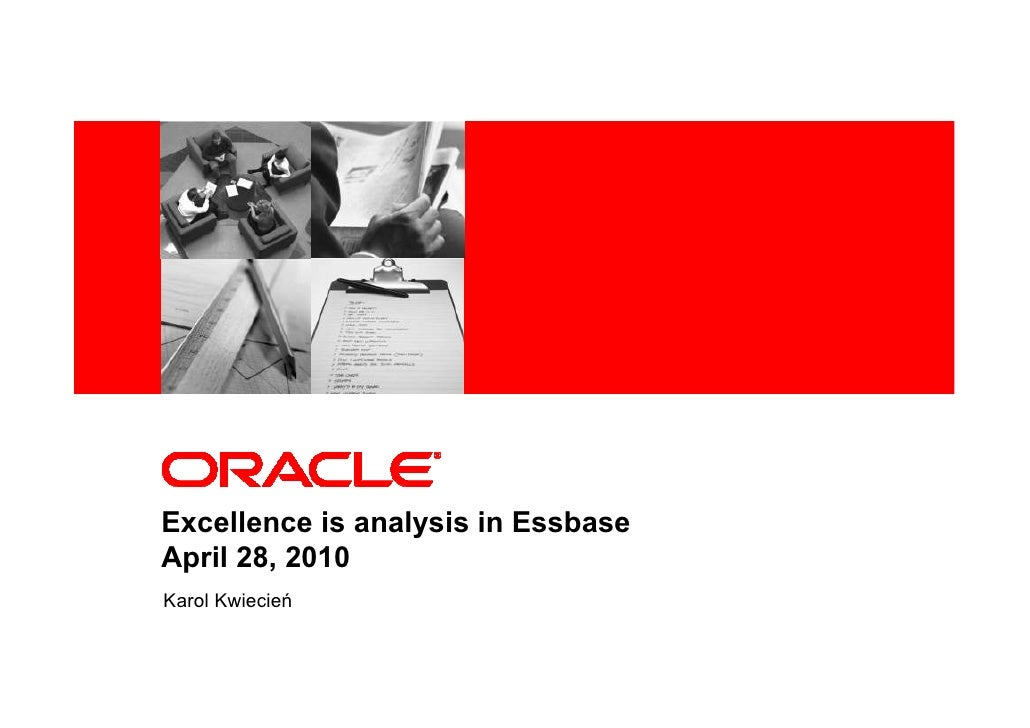 <Insert Picture Here>     Excellence is analysis in Essbase April 28, 2010 Karol Kwiecień