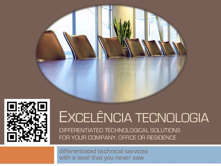 EXCELÊNcIATECNOLOGIADIFFERENTIATED TECHNOLOGICAL SOLUTIONSFOR YOUR COMPANY, OFFICE OR RESIDENCE<br />differentiated techni...