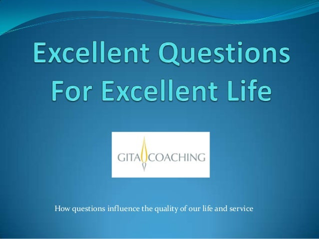 How questions influence the quality of our life and service