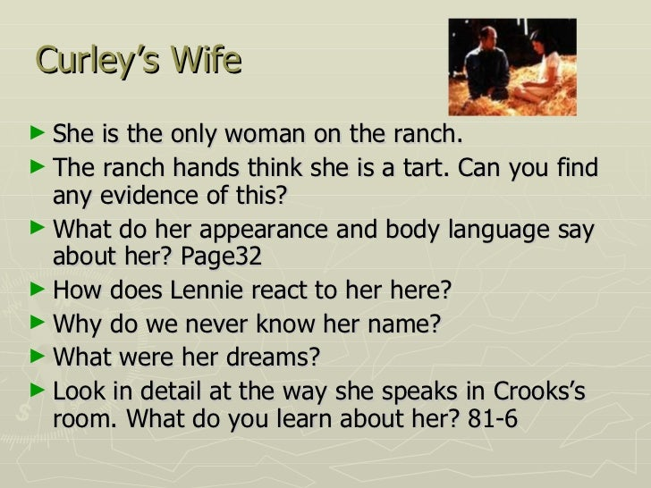 what do the ranch hands think of curley s wife in of mice and men Of mice and men essay on loneliness is a basic part of human life every one becomes crooks is probably the loneliest character in the ranch with curley's wife i think all the men do not consider her as a normal human being, but and object.