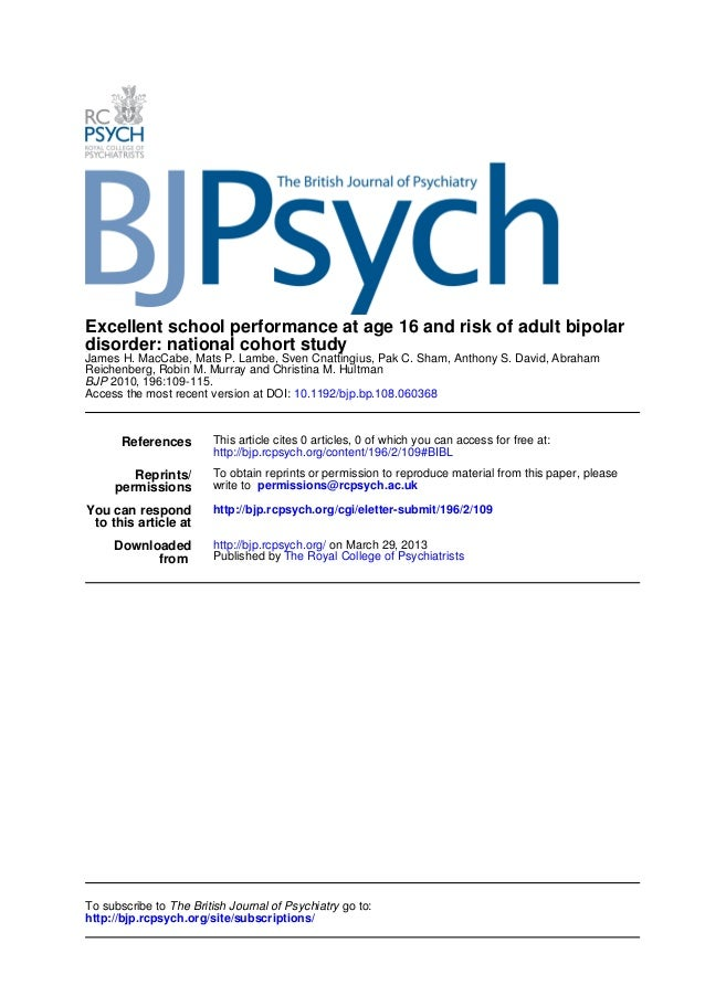 Excellent school performance at age 16 and risk of adult bipolardisorder: national cohort studyJames H. MacCabe, Mats P. L...