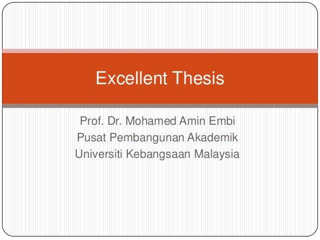 Excellent Thesis Prof. Dr. Mohamed Amin Embi Pusat Pembangunan Akademik Universiti Kebangsaan Malaysia