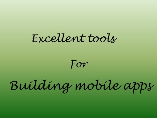 Excellent tools for building mobile apps