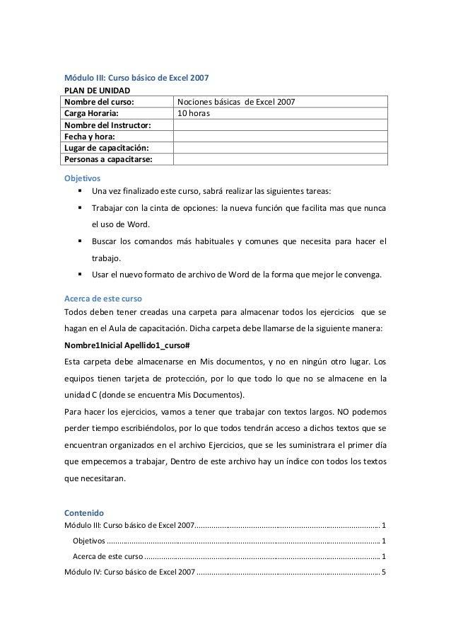 Módulo III: Curso básico de Excel 2007 PLAN DE UNIDAD Nombre del curso: Nociones básicas de Excel 2007 Carga Horaria: 10 h...