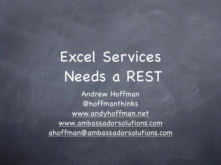 Excel Services    Needs a REST         Andrew Hoffman         @hoffmanthinks       www.andyhoffman.net   www.ambassadorsol...