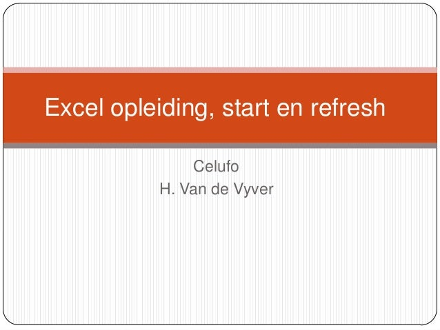 Excel opleiding, start en refresh Celufo H. Van de Vyver