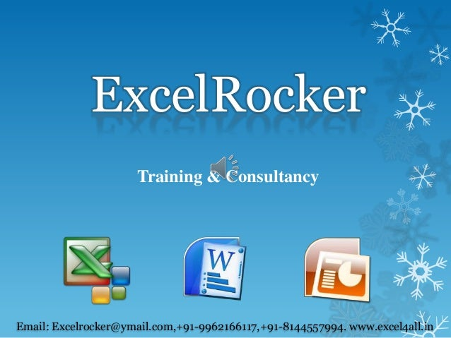 ExcelRocker Training & Consultancy  Email: Excelrocker@ymail.com,+91-9962166117,+91-8144557994. www.excel4all.in