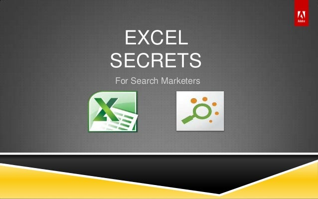 © 2011 Adobe Systems Incorporated. All Rights Reserved. Adobe Confidential. EXCEL SECRETS For Search Marketers
