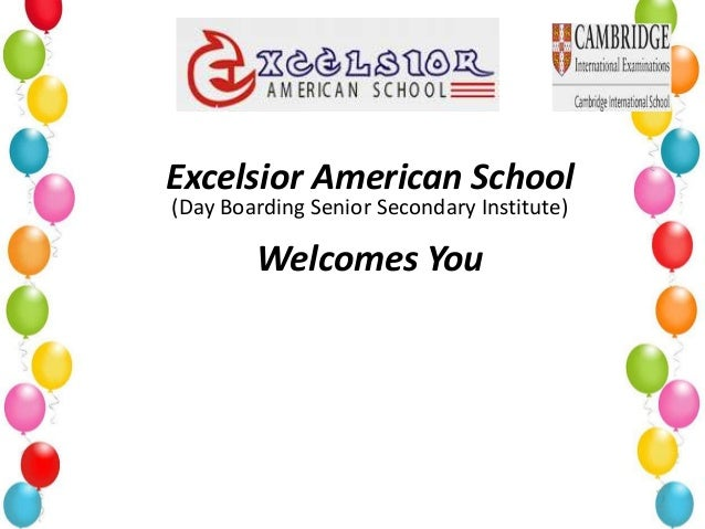Excelsior American School(Day Boarding Senior Secondary Institute)        Welcomes You
