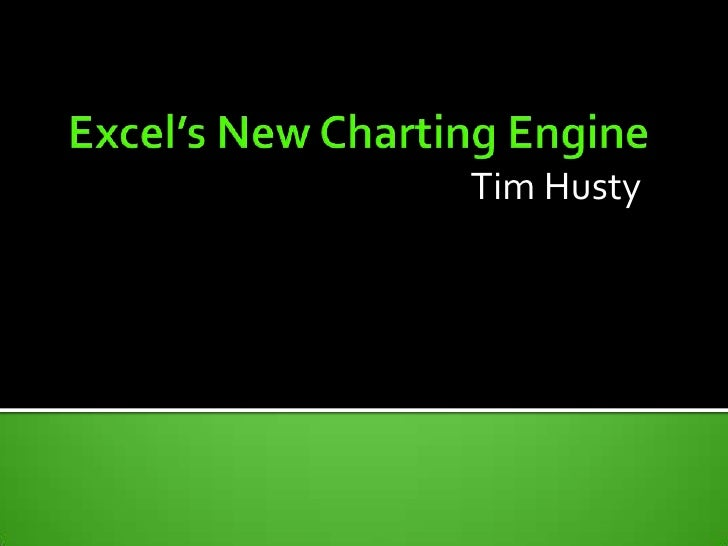 Tim Husty<br />Excel's New Charting Engine<br />