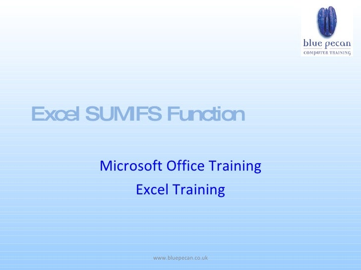 Excel SUMIFS Function        Microsoft Office Training            Excel Training                  www.bluepecan.co.uk