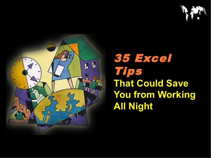 35 ExcelTipsThat Could SaveYou from WorkingAll Night
