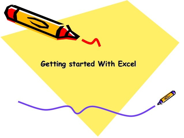 Getting started With ExcelGetting started With Excel
