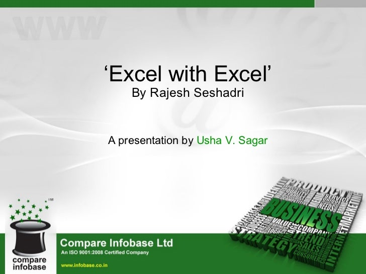 ' Excel with Excel' By Rajesh Seshadri A presentation by  Usha V. Sagar