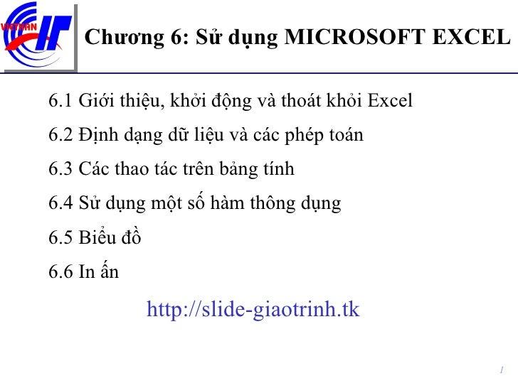 Chương 6: Sử dụng MICROSOFT EXCEL <ul><li>6.1 Giới thiệu, khởi động và thoát khỏi Excel </li></ul><ul><li>6.2 Định dạng dữ...