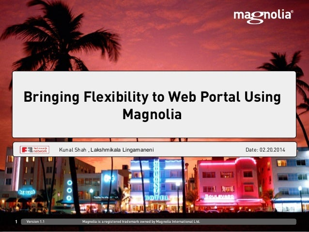 DD.MM.YYYY at Venue/CustomerFirst Last, Role Bringing Flexibility to Web Portal Using Magnolia 1 Version 1.1 Magnolia is a...