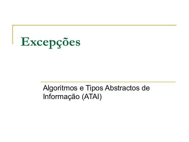 Excepções   Algoritmos e Tipos Abstractos de   Informação (ATAI)
