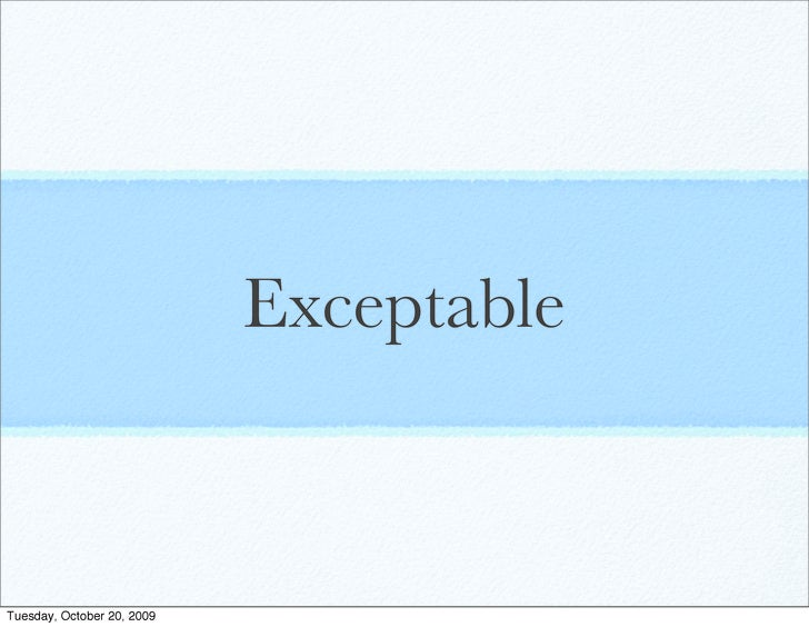 Exceptable    Tuesday, October 20, 2009