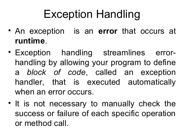 Exception Handling • An exception is an error that occurs at runtime. • Exception handling streamlines errorhandling by al...