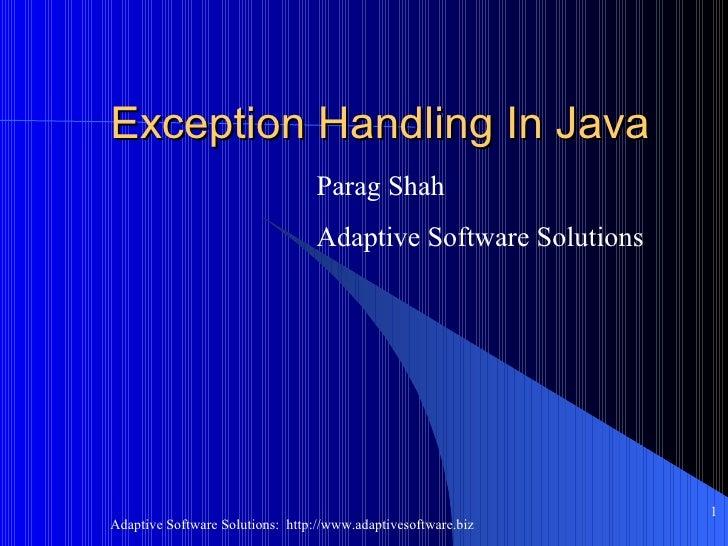 Exception Handling In Java <ul><ul><li>Parag Shah </li></ul></ul><ul><ul><li>Adaptive Software Solutions </li></ul></ul>
