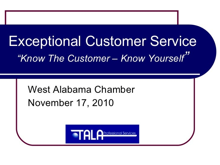 """Exceptional Customer Service """"Know The Customer – Know Yourself """" West Alabama Chamber November 17, 2010"""