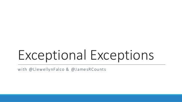 Exceptional Exceptions with @LlewellynFalco & @JamesRCounts