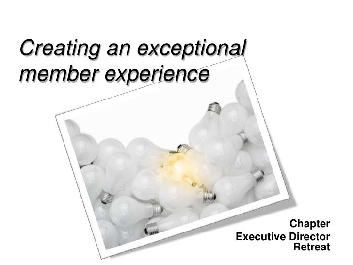 Creating an exceptionalmember experience                                Chapter                      Executive Director   ...