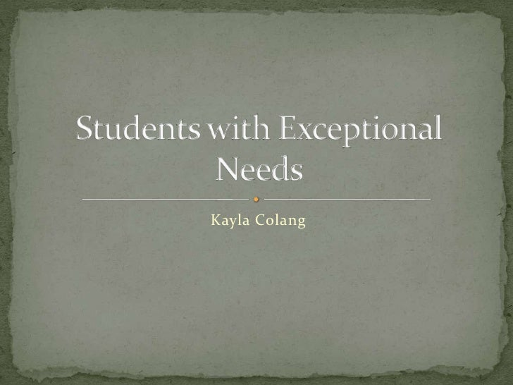 Kayla Colang<br />Students with Exceptional Needs<br />