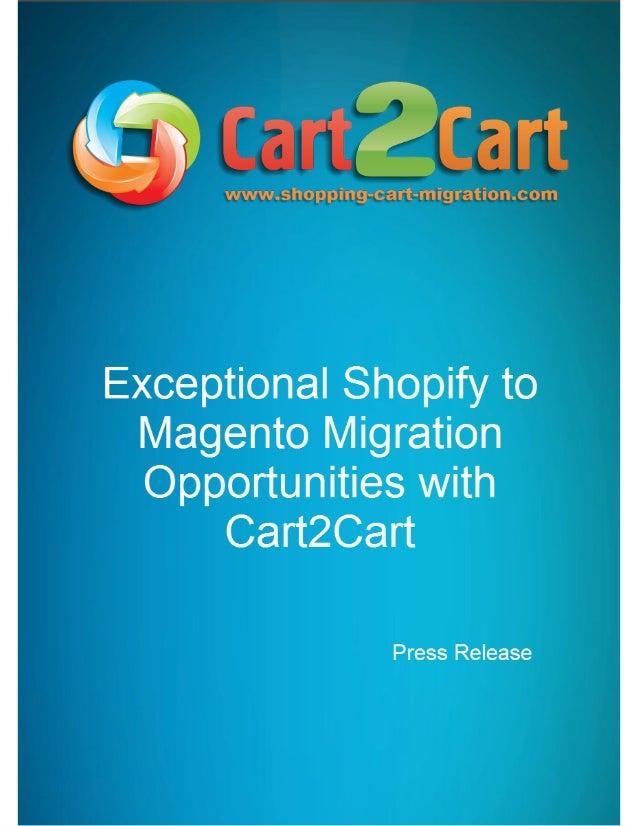 ExceptionalShopifytoMagentoMigrationOpportunitieswithCart2Cart Ternopil, Ukraine  October 8, 2013  Cart2Ca...