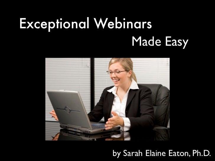 Exceptional Webinars                 Made Easy              by Sarah Elaine Eaton, Ph.D.