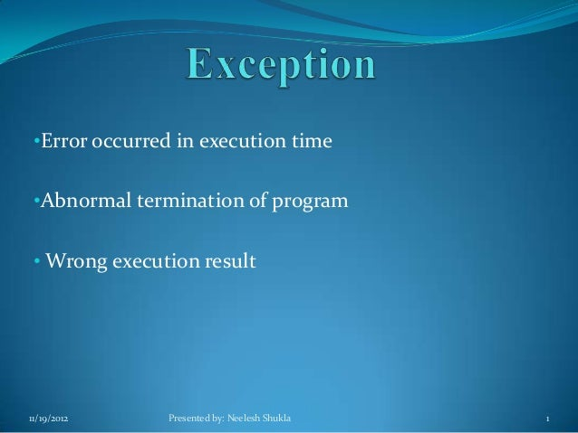 •Error occurred in execution time •Abnormal termination of program • Wrong execution result11/19/2012     Presented by: Ne...