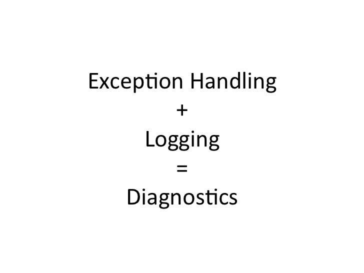 Excep&on Handling          +       Logging          =     Diagnos&cs