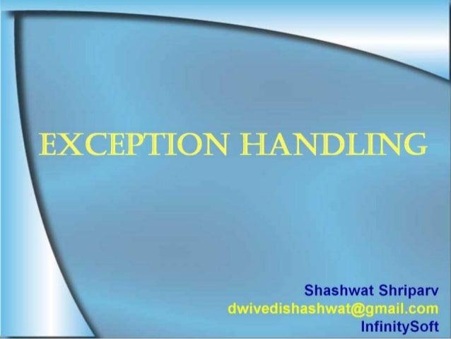 EXCEPTION HANDLING            Shashwat Shriparv  dwwcdbhuhwahegmaltcøm InfinitySOft