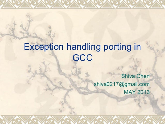 Exception handling porting inGCCShiva Chenshiva0217@gmail.comMAY 2013
