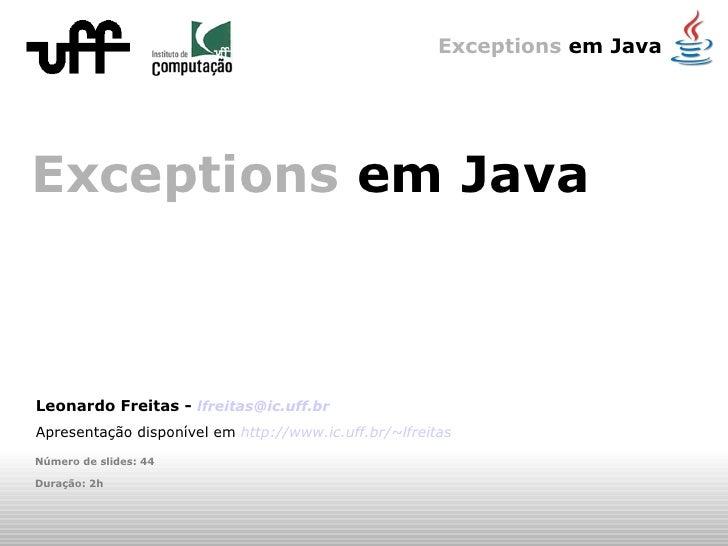 Exceptions  em Java Leonardo F reitas -  [email_address] Apresentação disponível em  http://www.ic.uff.br/~lfreitas Número...
