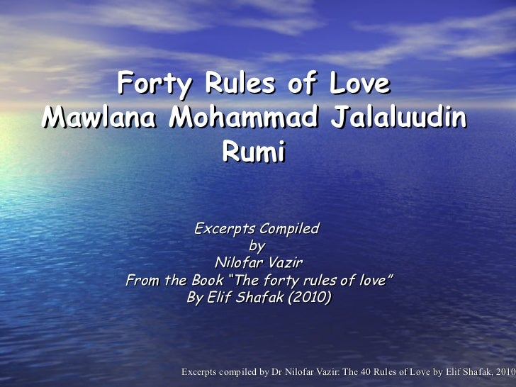 Forty Rules of LoveMawlana Mohammad Jalaluudin           Rumi              Excerpts Compiled                      by      ...