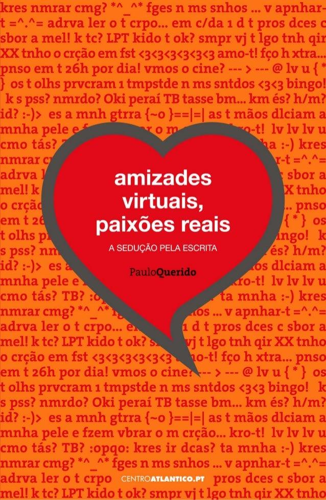 amizades virtuais,paixões reais >>a sedução pela escritaPaulo Querido