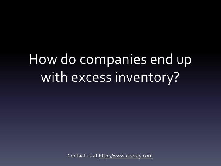 How do companies end up with excess inventory?     Contact us at http://www.coorey.com