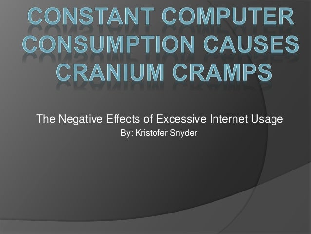 The Negative Effects of Excessive Internet Usage By: Kristofer Snyder