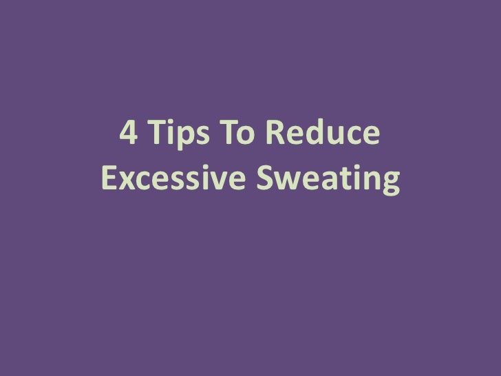 4 Tips To Reduce Excessive Sweating<br />