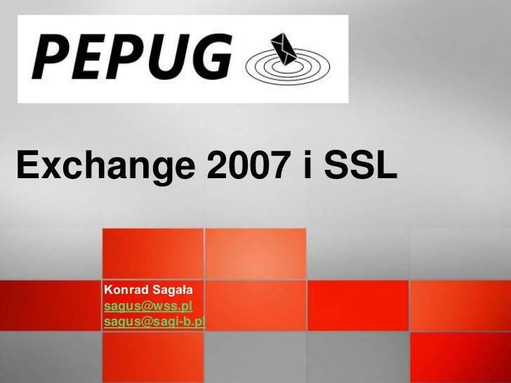 Exchange 2007 i SSL    Konrad Sagała    sagus@wss.pl    sagus@sagi-b.pl